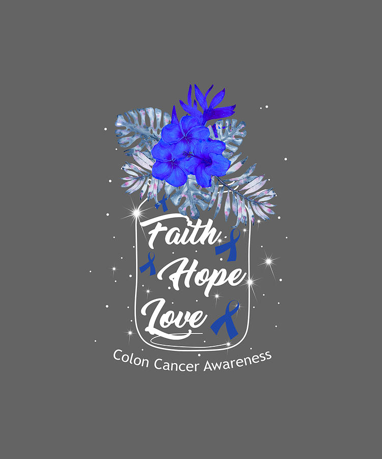 Faith Hope Love Colon Cancer Awareness Tshirt Digital Art By Felix