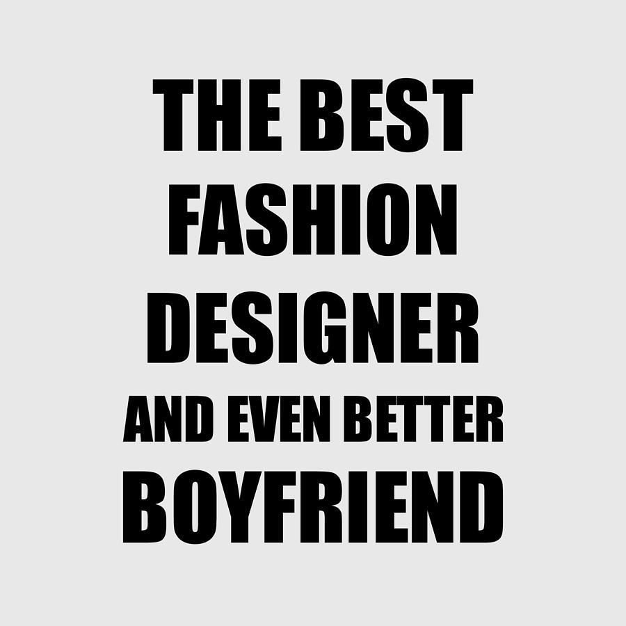 Fashion Designer Boyfriend Funny Gift Idea For Bf Gag Inspiring Joke The Best And Even Better Digital Art By Funny Gift Ideas