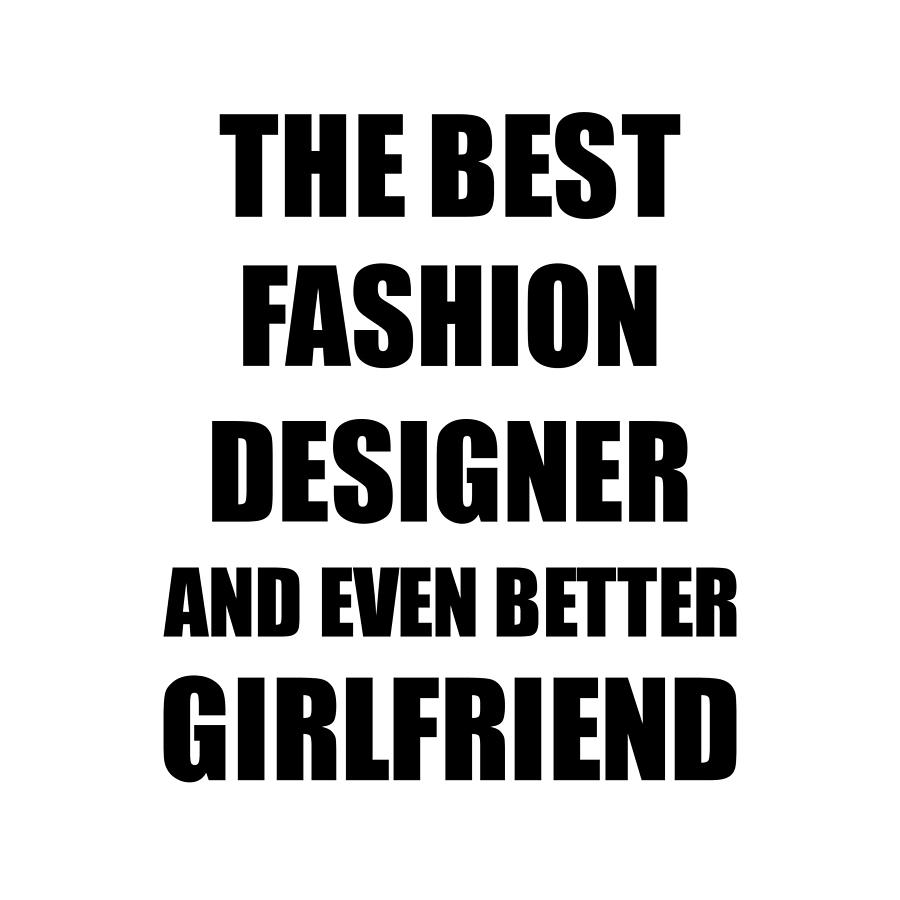 Fashion Designer Girlfriend Funny Gift Idea For Gf Gag Inspiring Joke The Best And Even Better Digital Art By Funny Gift Ideas
