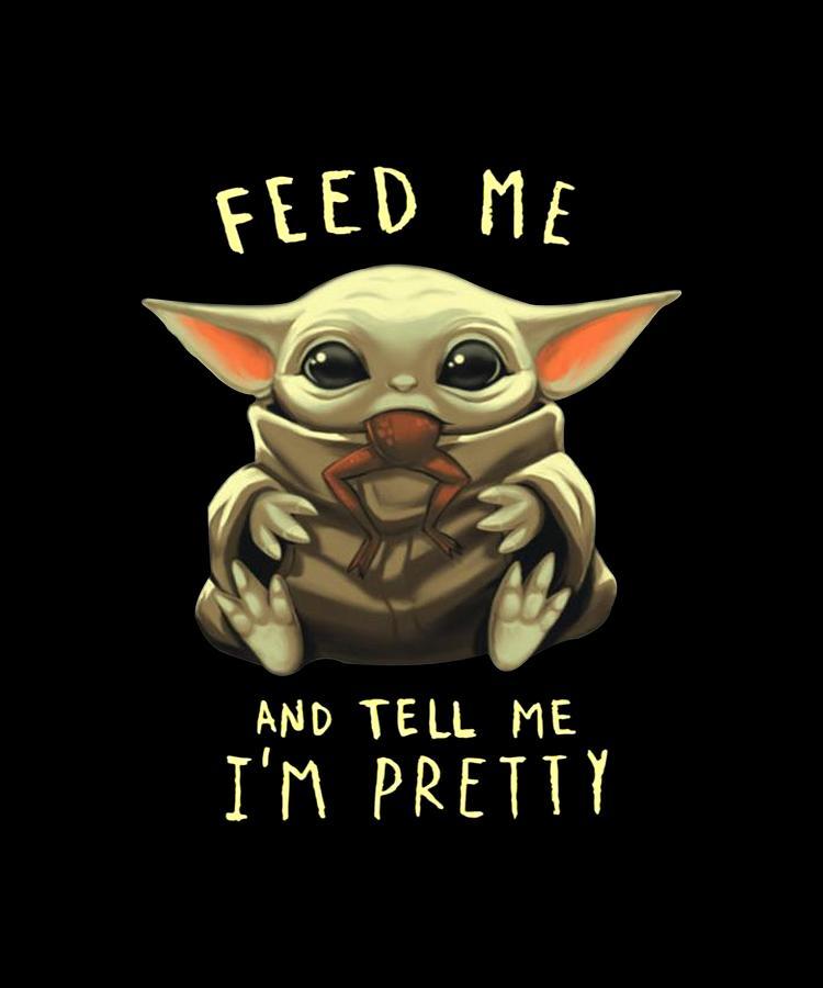 Feed Me And Tell Me I'm Pretty Baby Yoda Shirt Digital Art ...