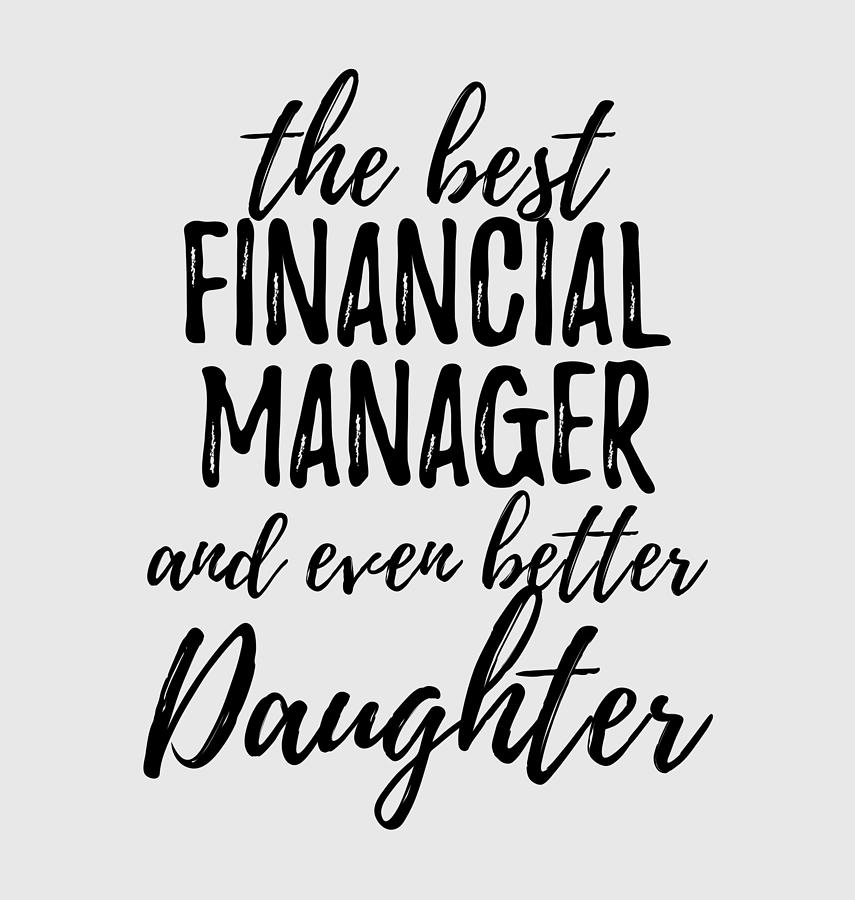 Financial Manager Daughter Funny Gift Idea For Girl Gag Inspiring Joke The Best And Even Better Digital Art By Funny Gift Ideas