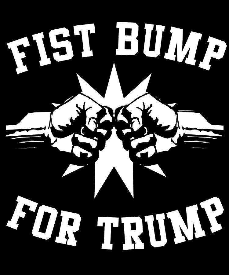 Fist Bump Digital Art - Fist Bump for Trump 2020 by Flippin Sweet Gear