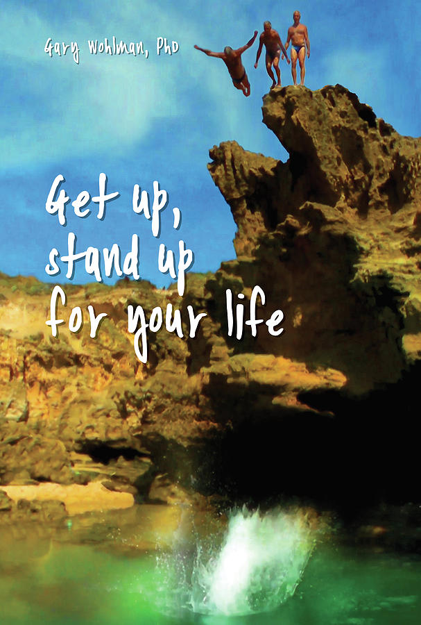 Get Up Photograph - Get up, stand up for your life by Gary Wohlman