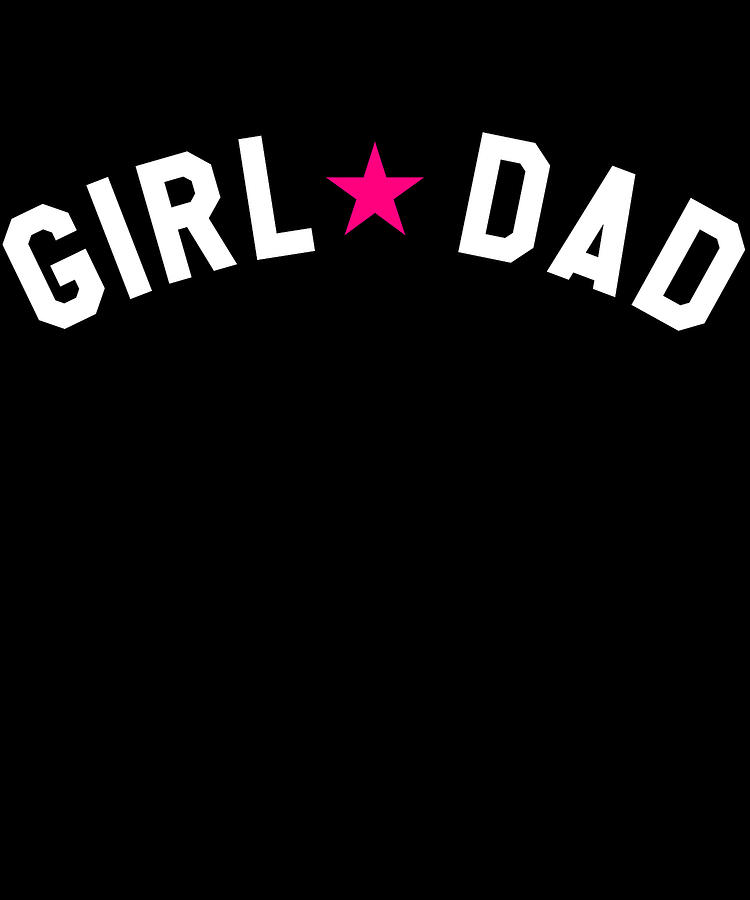 Fathers Day Digital Art - Girl Dad Fathers Day by Flippin Sweet Gear
