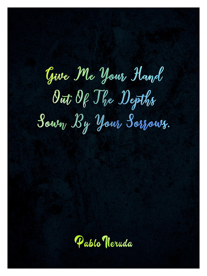 Give Me Your Hand - Pablo Neruda - Typographic Quote Print 01 Mixed Media