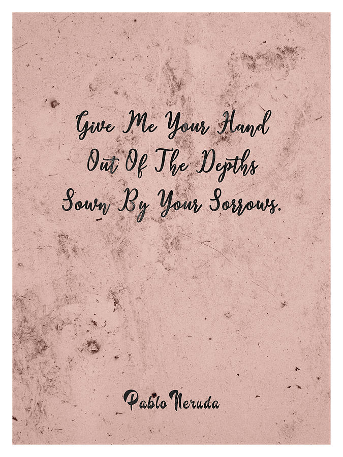 Give Me Your Hand - Pablo Neruda - Typographic Quote Print 02 Mixed Media