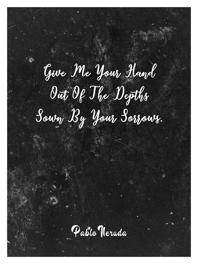 Give Me Your Hand - Pablo Neruda - Typographic Quote Print 03 Mixed Media
