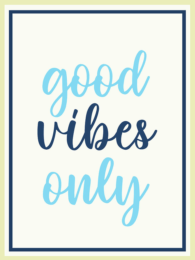 Good Vibes Only Digital Art - Good Vibes Only - Blues by Ink Well