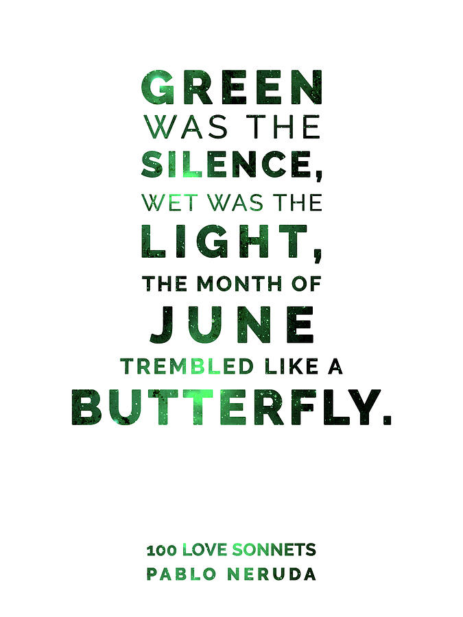 Green Was The Silence, Wet Was The Light - Pablo Neruda, 100 Love Sonnets - Typographic Print 02 Mixed Media