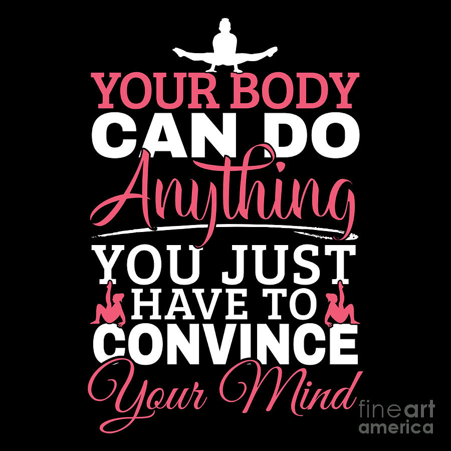 Gymnastics Your Body Can Do Anything Quote Digital Art By Best Trendy Choices