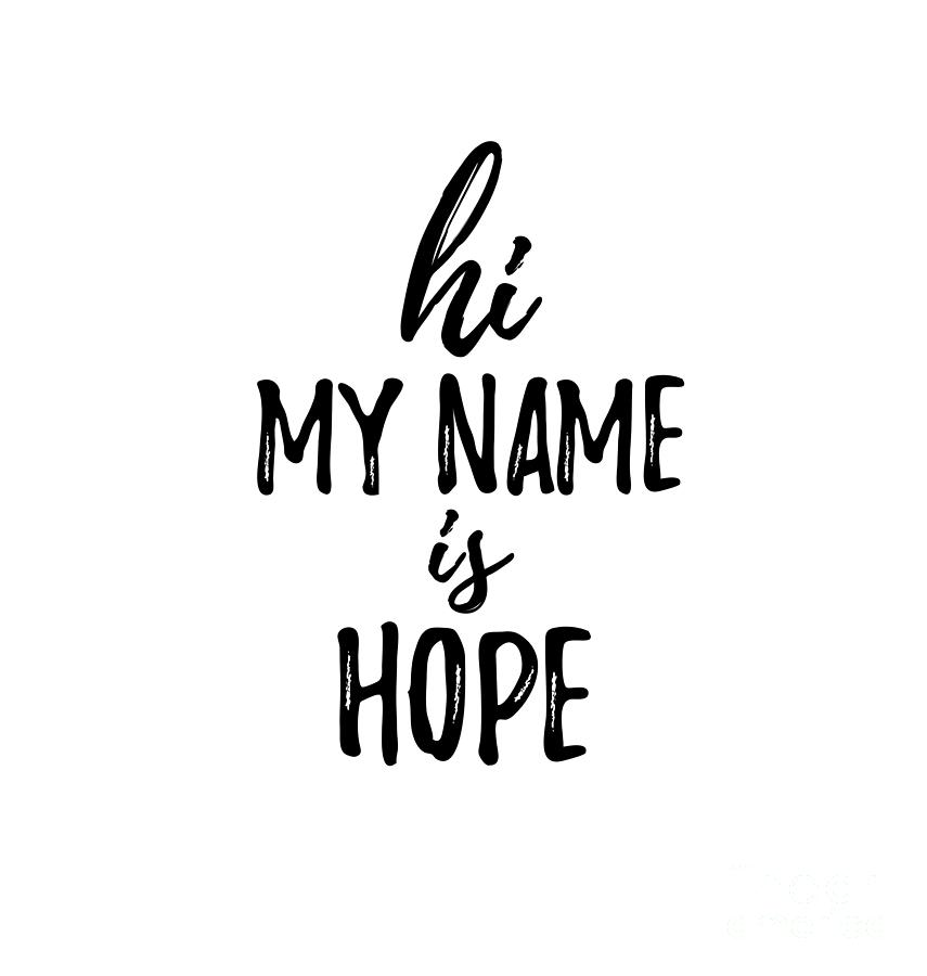 Hi My Name Is Hope Digital Art By Funny Gift Ideas