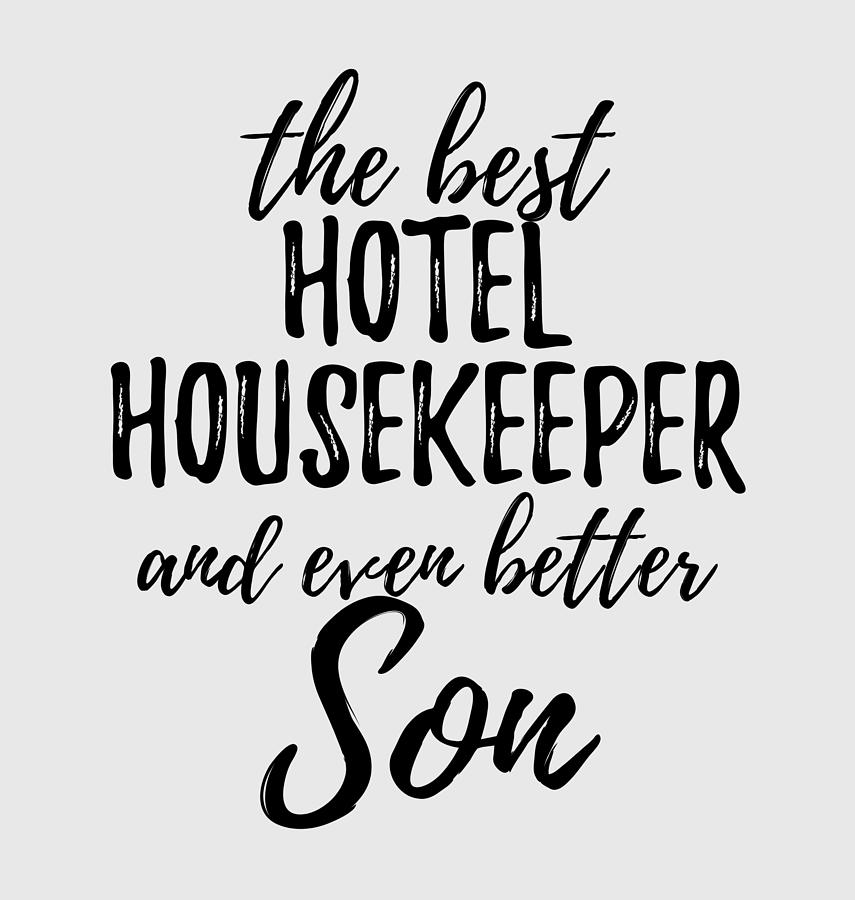 Hotel Digital Art - Hotel Housekeeper Son Funny Gift Idea For Child Gag Inspiring Joke The Best And Even Better by Funny Gift Ideas