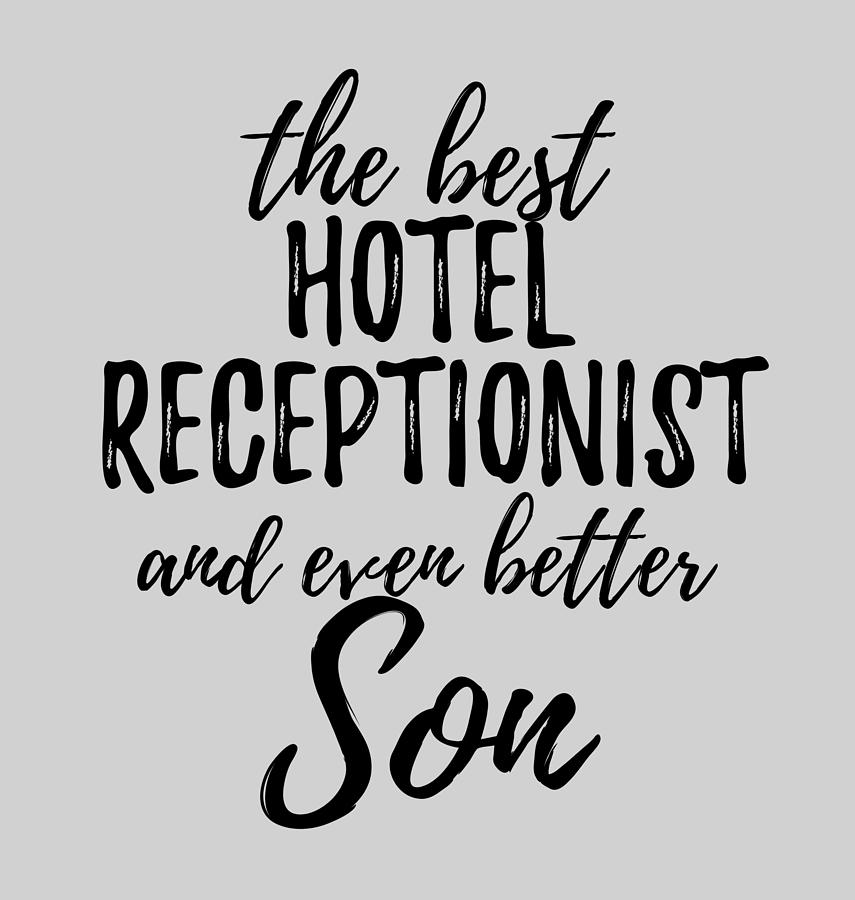 Hotel Digital Art - Hotel Receptionist Son Funny Gift Idea For Child Gag Inspiring Joke The Best And Even Better by Funny Gift Ideas