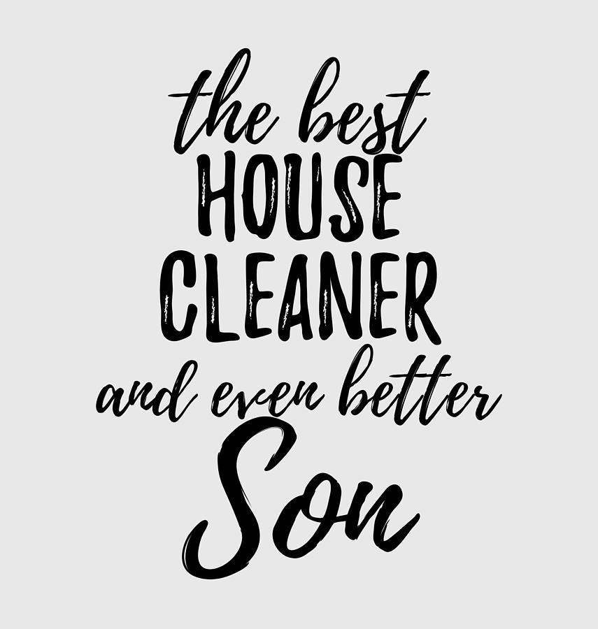 House Digital Art - House Cleaner Son Funny Gift Idea For Child Gag Inspiring Joke The Best And Even Better by Funny Gift Ideas