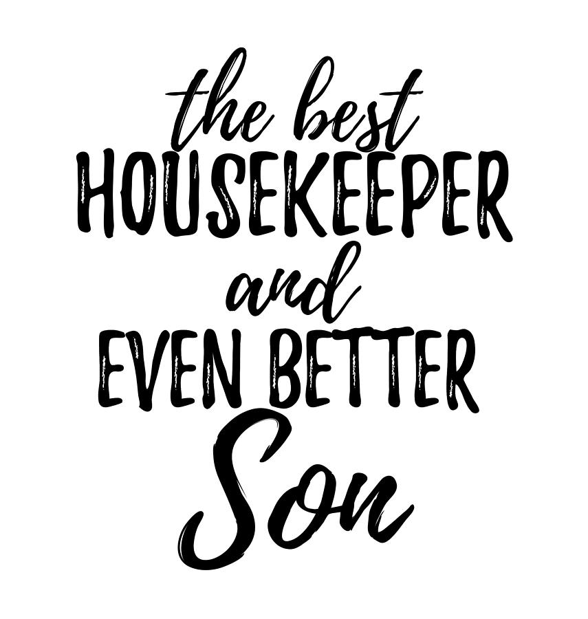 Housekeeper Digital Art - Housekeeper Son Funny Gift Idea For Child Gag Inspiring Joke The Best And Even Better by Funny Gift Ideas