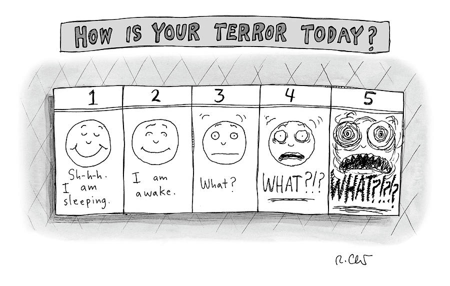 How Is Your Terror Today? Drawing by Roz Chast
