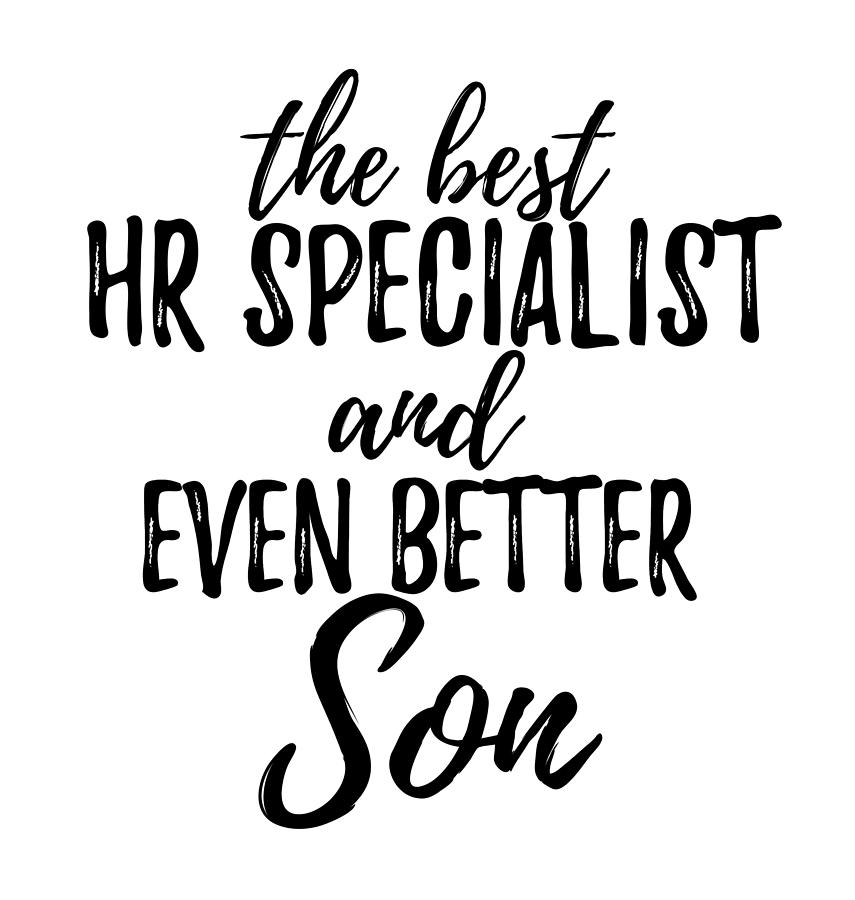 Specialist Digital Art - Hr Specialist Son Funny Gift Idea For Child Gag Inspiring Joke The Best And Even Better by Funny Gift Ideas