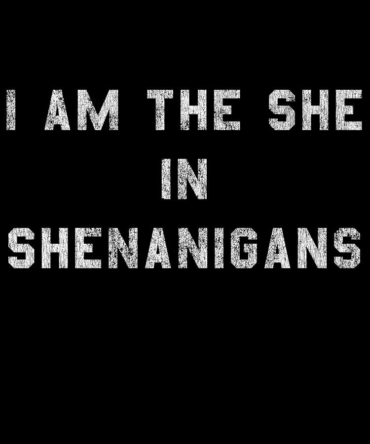 St Patricks Day Digital Art - I Am the She in Shenanigans St Patricks by Flippin Sweet Gear