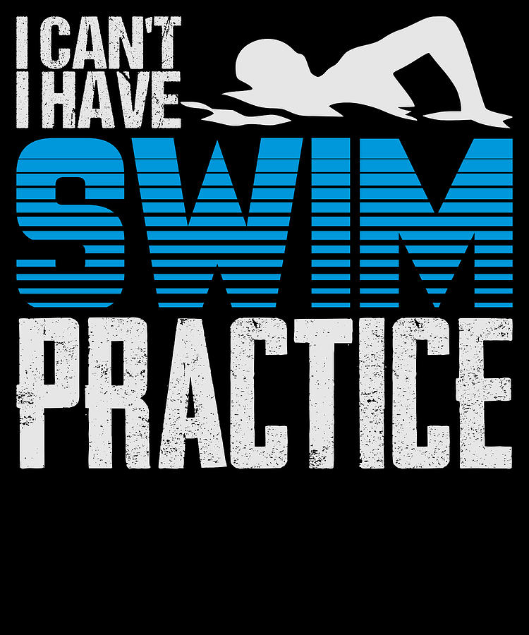 Swimming Digital Art - I Cant I Have Swim Practice by Passion Loft