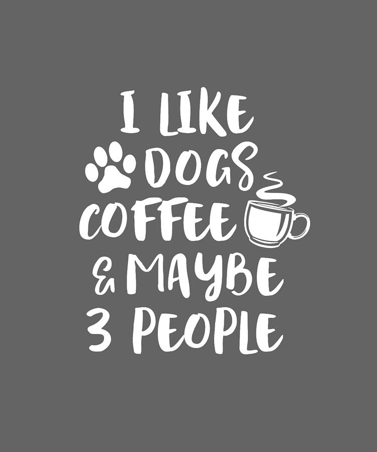 Like My Dog And Maybe 3 People Coffee Dog Vector Funny Christma T Shirt Gift New