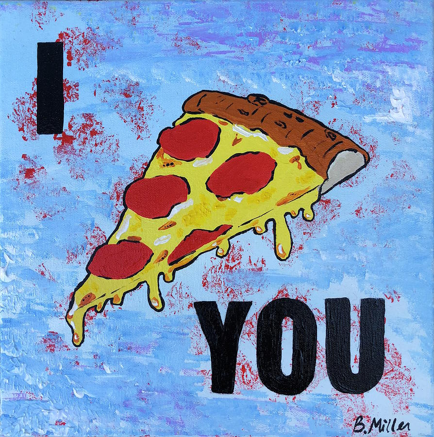 Pizza Painting - I Pizza You by Britt Miller