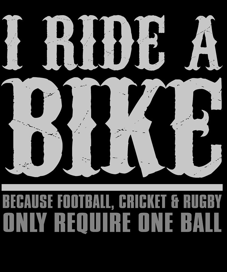 Dirtbike Digital Art - I Ride A Bike Because Football Cricket Rugby Only Require One Ball by Passion Loft