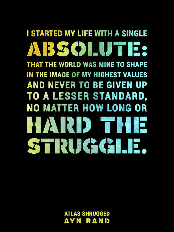 I Started My Life With A Single Absolute - Ayn Rand - Atlas Shrugged Quote 01 - Typographic Print Mixed Media