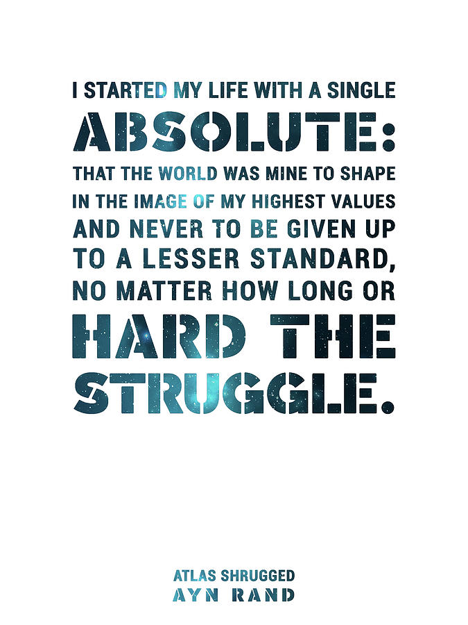 I Started My Life With A Single Absolute - Ayn Rand - Atlas Shrugged Quote 02 - Typographic Print Mixed Media