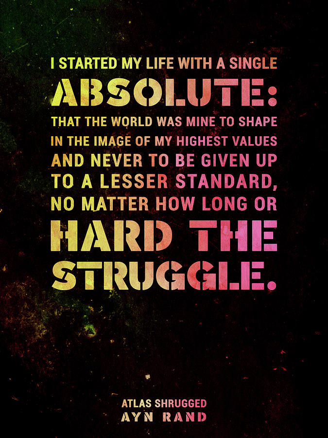 I Started My Life With A Single Absolute - Ayn Rand - Atlas Shrugged Quote 03 - Typographic Print Mixed Media