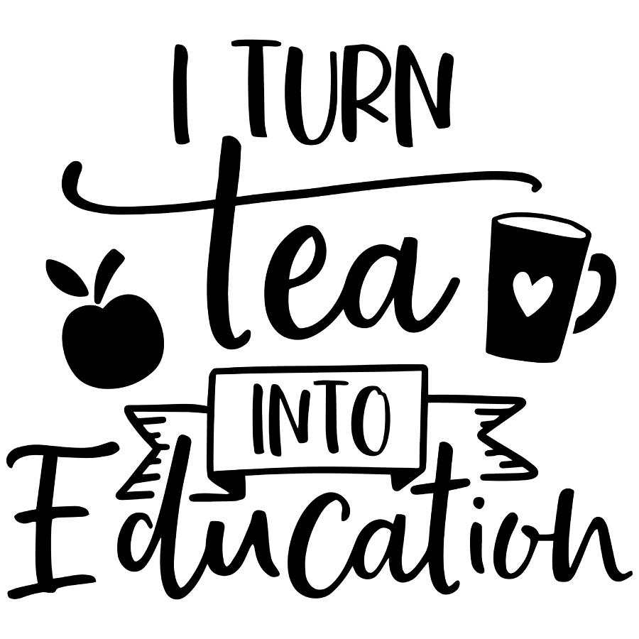 I turn tea into education Teacher by Passion Loft