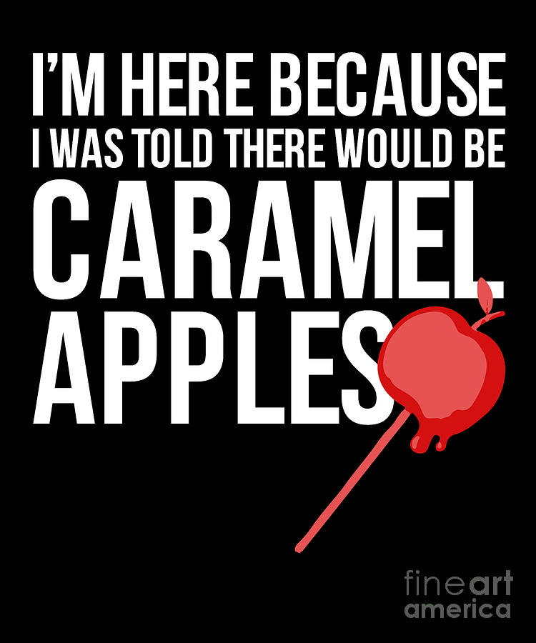 I Was Told There Would Be Caramel Apples Autumn Fall Drawing By Noirty Designs