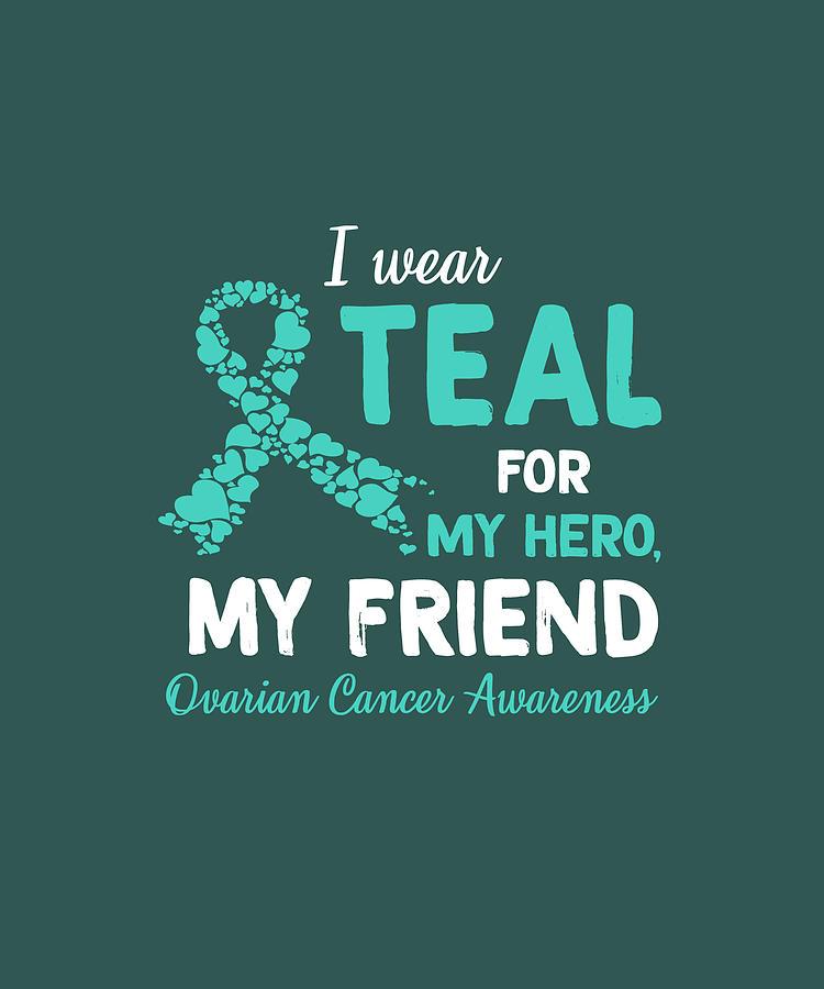 I Wear Teal For My Friend Ovarian Cancer Awareness Shirt Digital Art By Felix