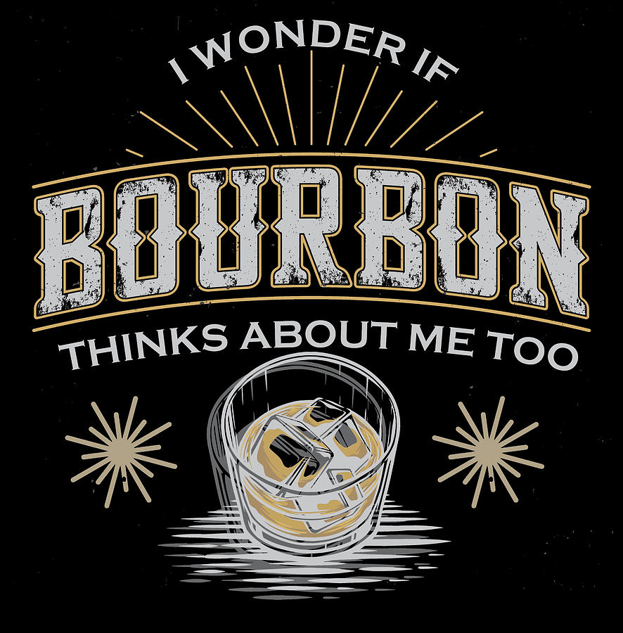 I Wonder If Bourbon Thinks About Me Too Whiskey Funny Bourbon Painting