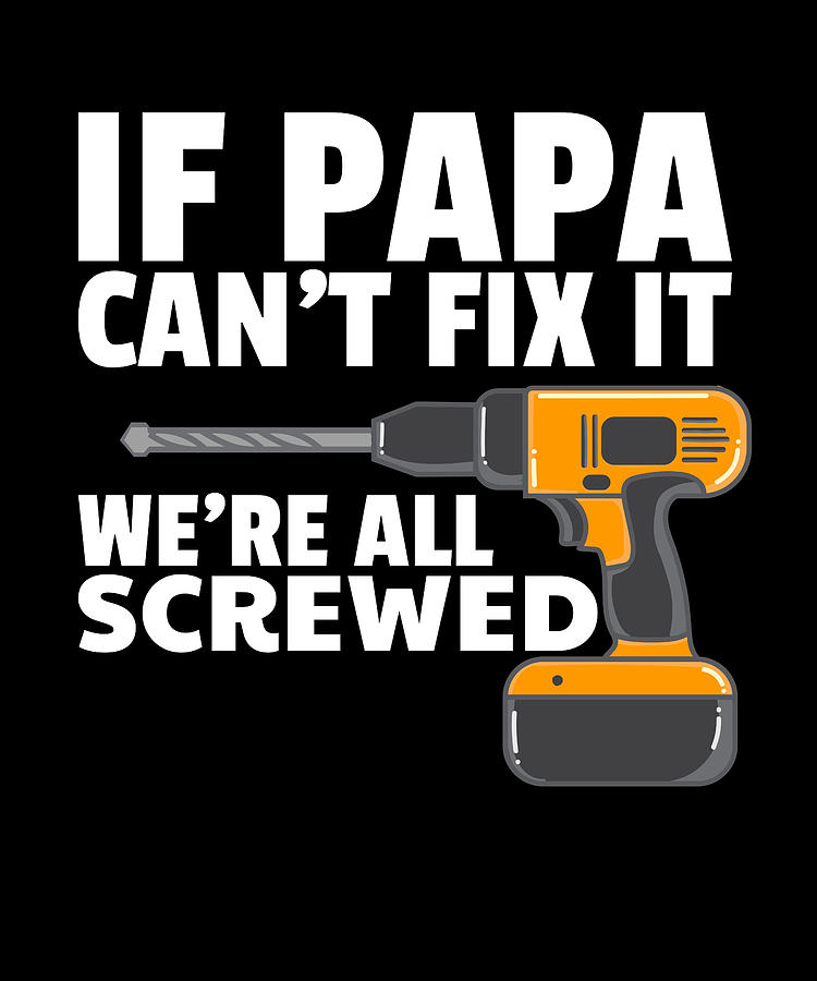 If Dad Cant Fix It Were All Screwed Digital Art By Jabinga