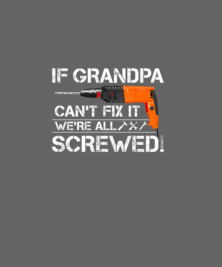 If Grandpa Can T Fix It We Re All Screwed Grandfather Gift Pullover Hoodie Digital Art By Unique Tees