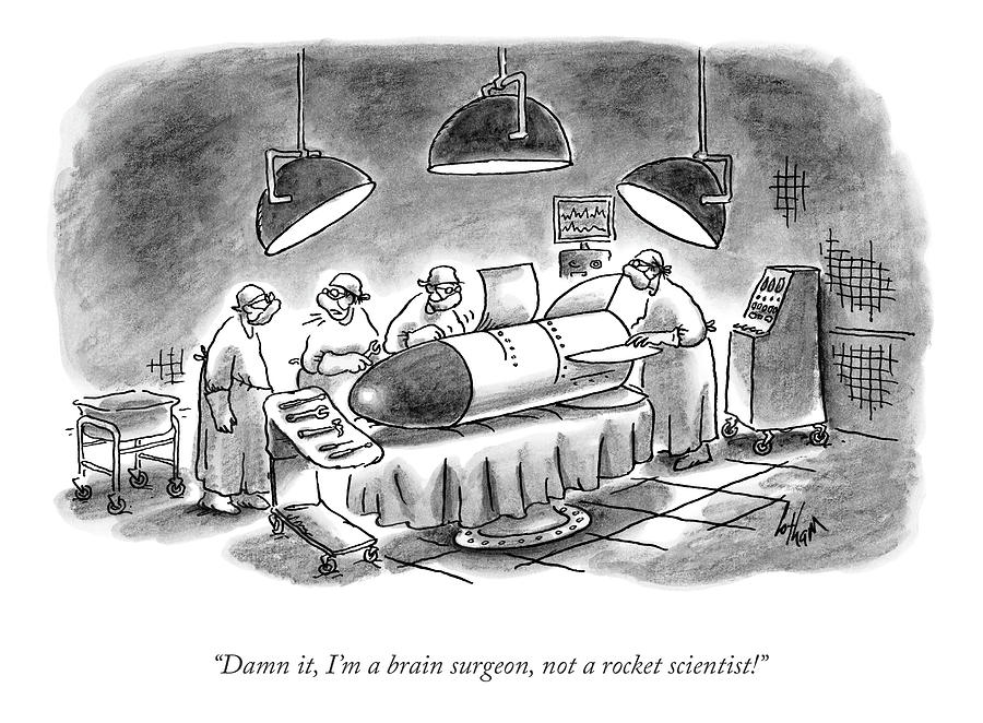 Im A Brain Surgeon Drawing by Frank Cotham