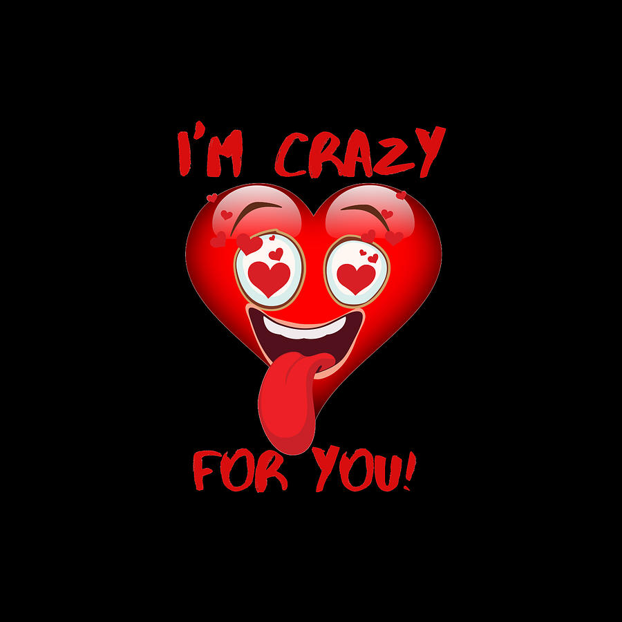 Im Crazy For You Funny Valentines Day Digital Art
