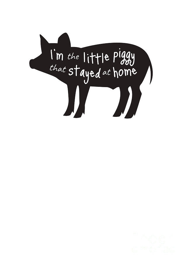 Im The Little Piggy That Stayed At Home Funny Pandemic Gift Gag Pig Lover Joke Digital Art By Funny Gift Ideas