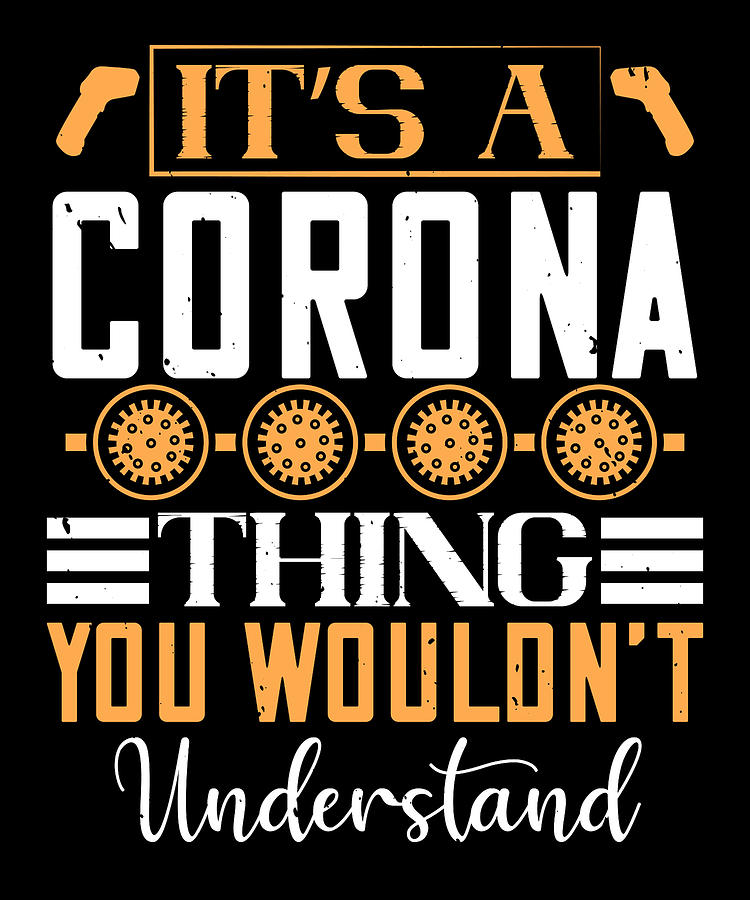Sarcastic Digital Art - Its a corona thing you wouldnt understand by Jacob Zelazny
