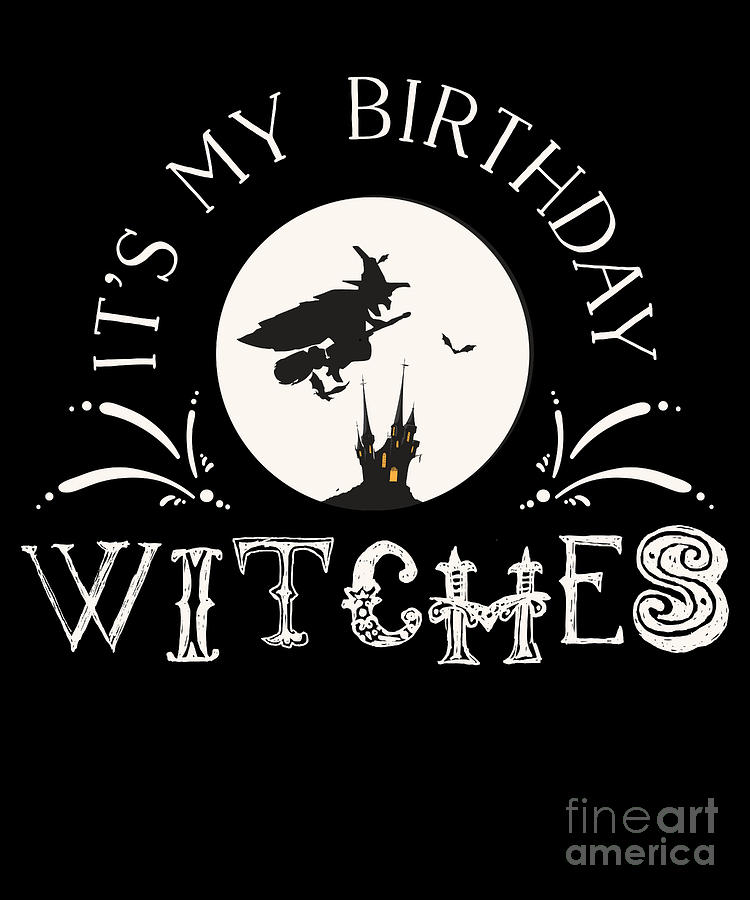 Its My Birthday Witches Halloween Birthday S Drawing By Noirty Designs