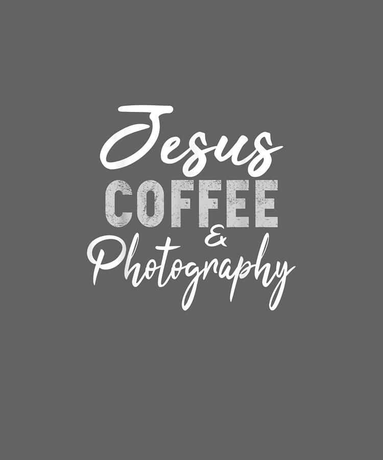 jesus coffee and photography funny photographer camera gift tshirt