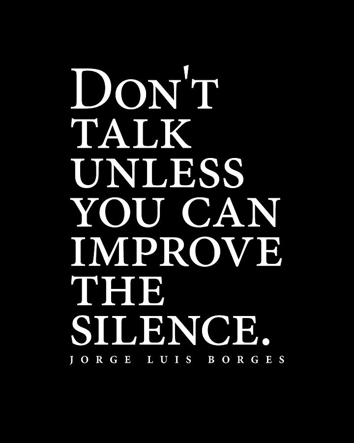 Jorge Luis Borges Quote - Dont Talk Unless You Can Improve The Silence 2 - Minimalist, Typography Digital Art