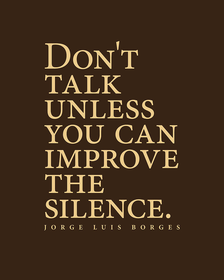 Jorge Luis Borges Quote - Dont Talk Unless You Can Improve The Silence 3 - Minimalist, Typography Digital Art