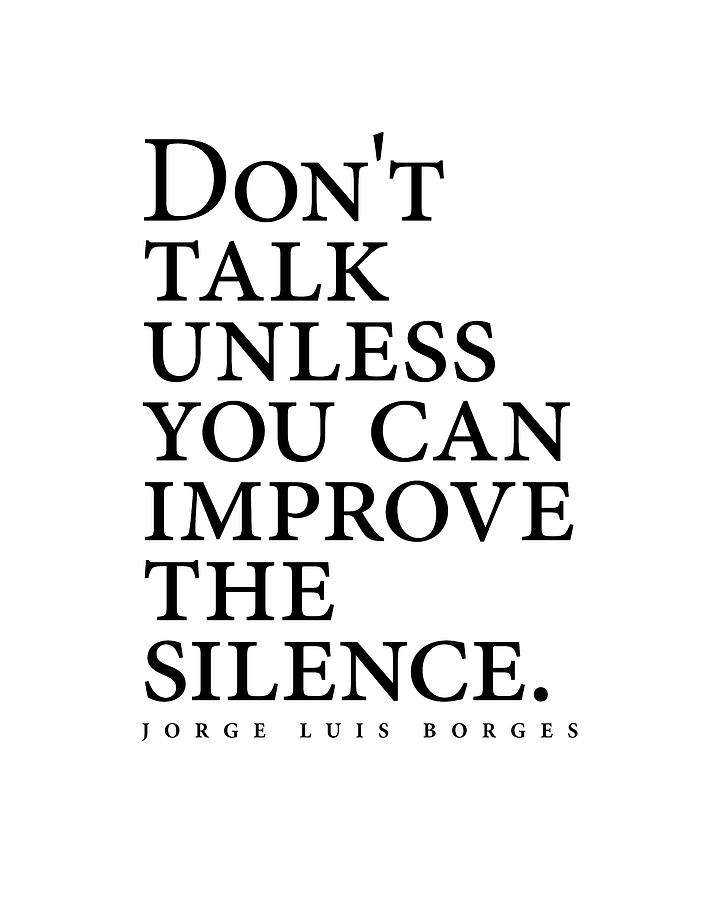 Jorge Luis Borges Quote - Dont Talk Unless You Can Improve The Silence - Minimalist, Typography Digital Art