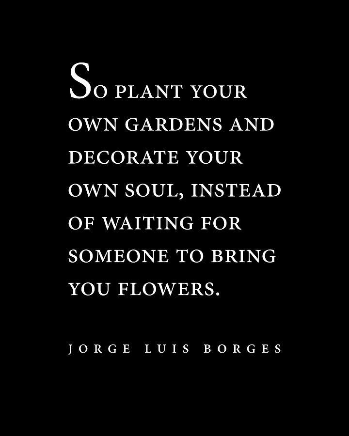 Jorge Luis Borges Quote - So Plant Your Own Gardens 2 - Minimal, Typography Print - Literature Digital Art