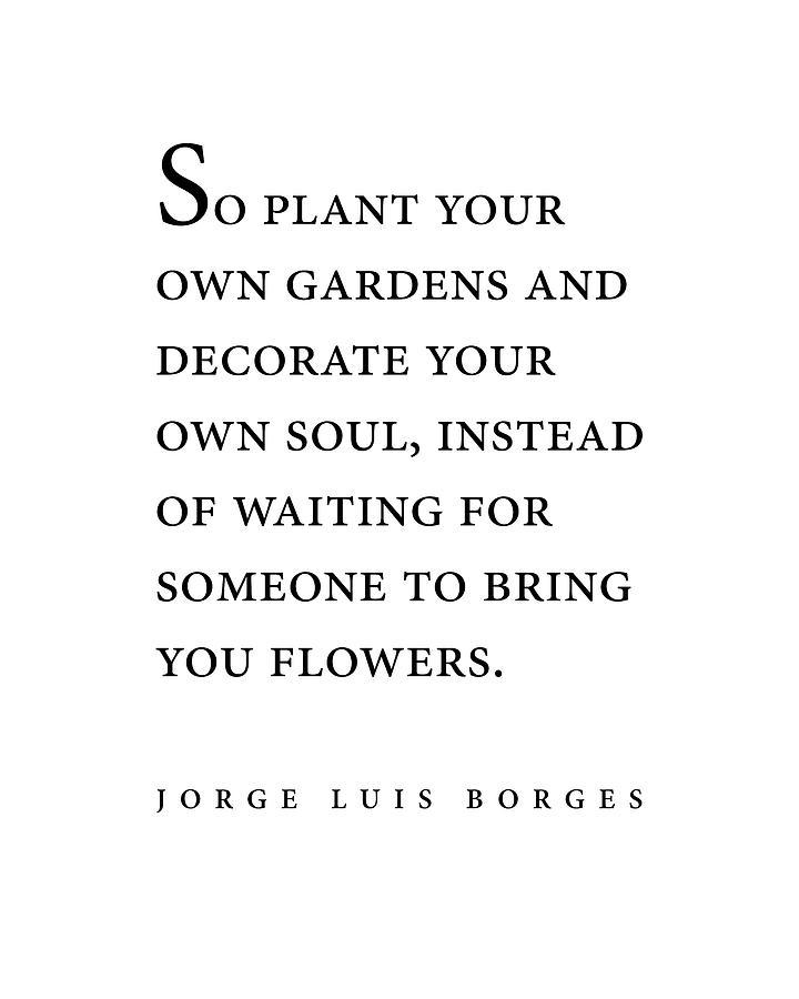 Jorge Luis Borges Quote - So Plant Your Own Gardens - Minimal, Typography Print - Literature Digital Art