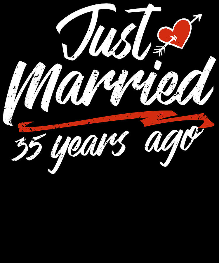 Just Married 35 Year Ago Funny Wedding Anniversary Gift For Couples Novelty Way To Celebrate A Milestone Anniversary Digital Art By Orange Pieces