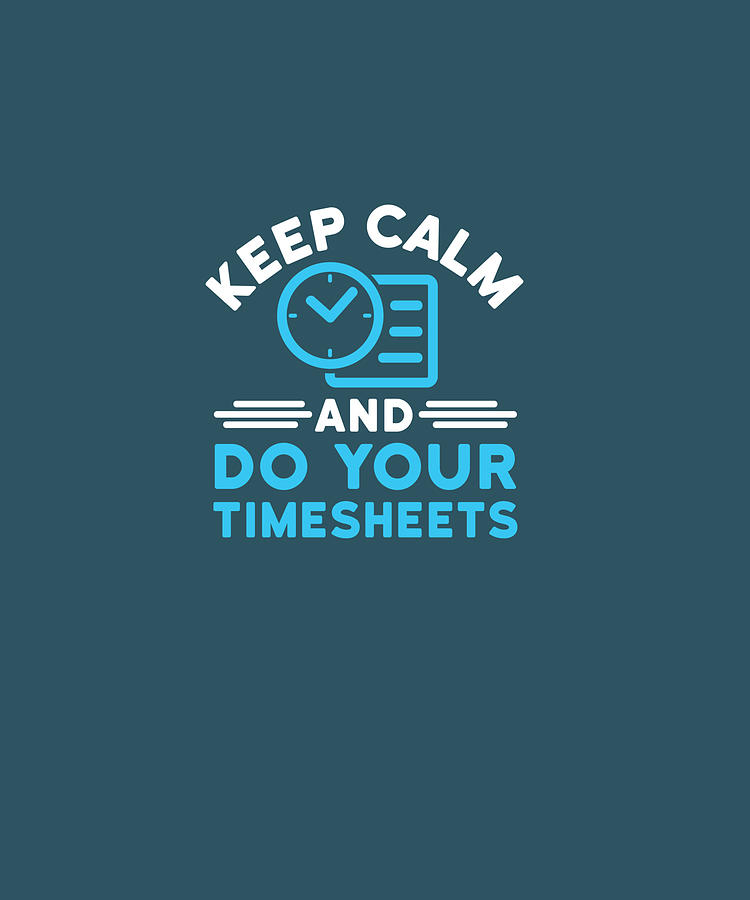 Keep Digital Art - Keep Calm And Do Your Timesheets  Hr Manager Pullover Hoodie by Unique Tees