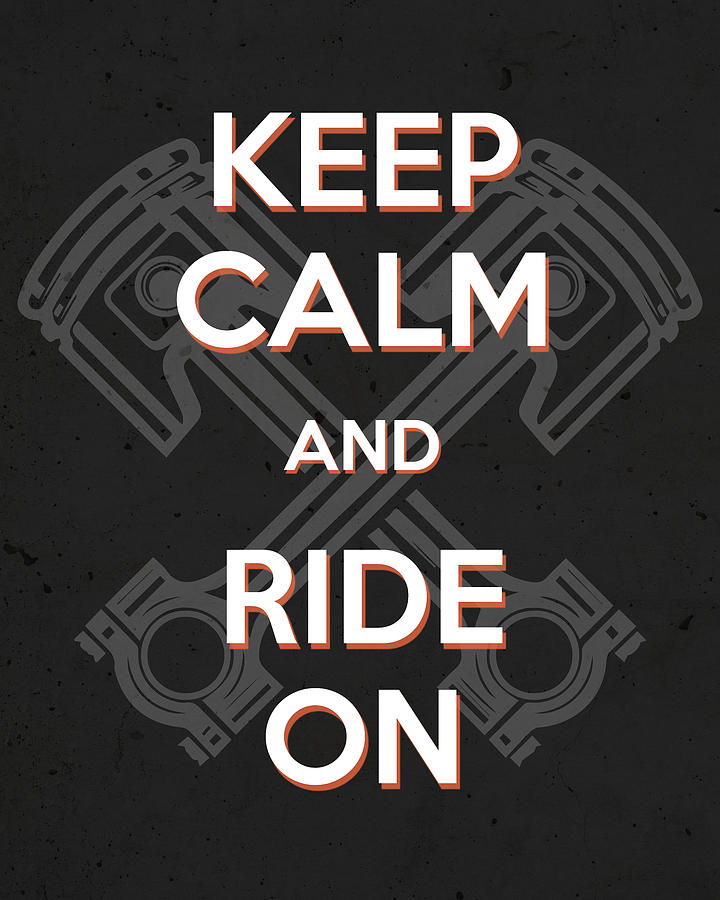 Keep Calm And Ride On - Motorcycle Riding Quote Mixed Media