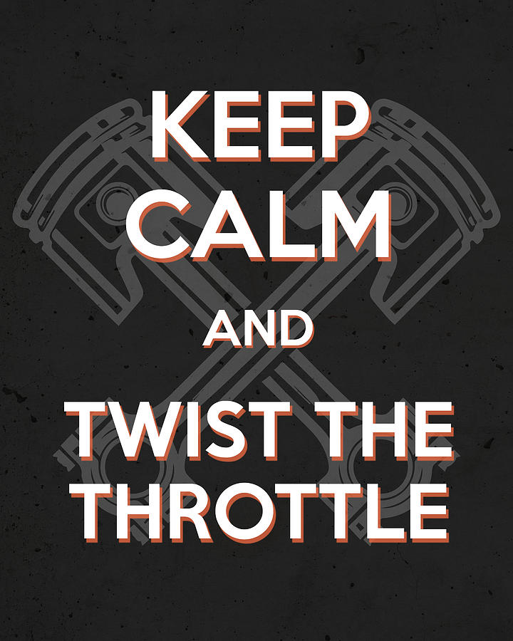 Keep Calm And Twist The Throttle - Motorcycle Riding Quote Mixed Media